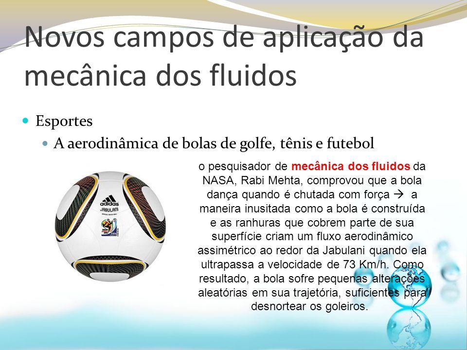 Novos campos de aplicação da mecânica dos fluidos Esportes A aerodinâmica de bolas de golfe, tênis e futebol o pesquisador de mecânica dos fluidos da