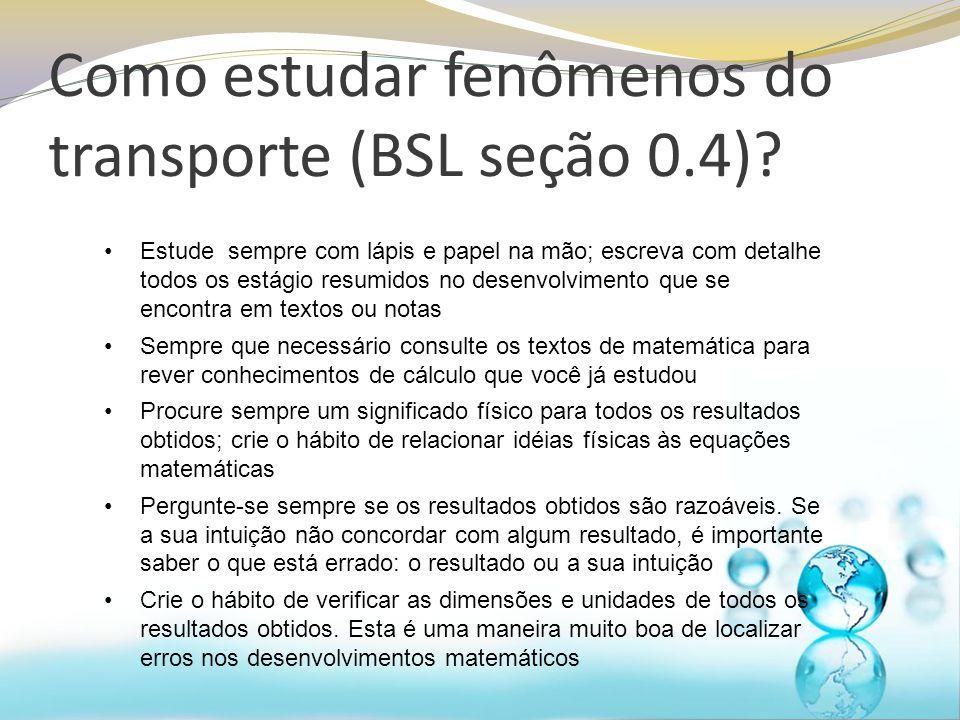 Como estudar fenômenos do transporte (BSL seção 0.4)? Estude sempre com lápis e papel na mão; escreva com detalhe todos os estágio resumidos no desenv