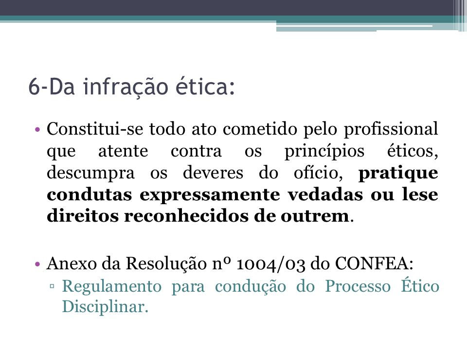 6-Da infração ética: Constitui-se todo ato cometido pelo profissional que atente contra os princípios éticos, descumpra os deveres do ofício, pratique