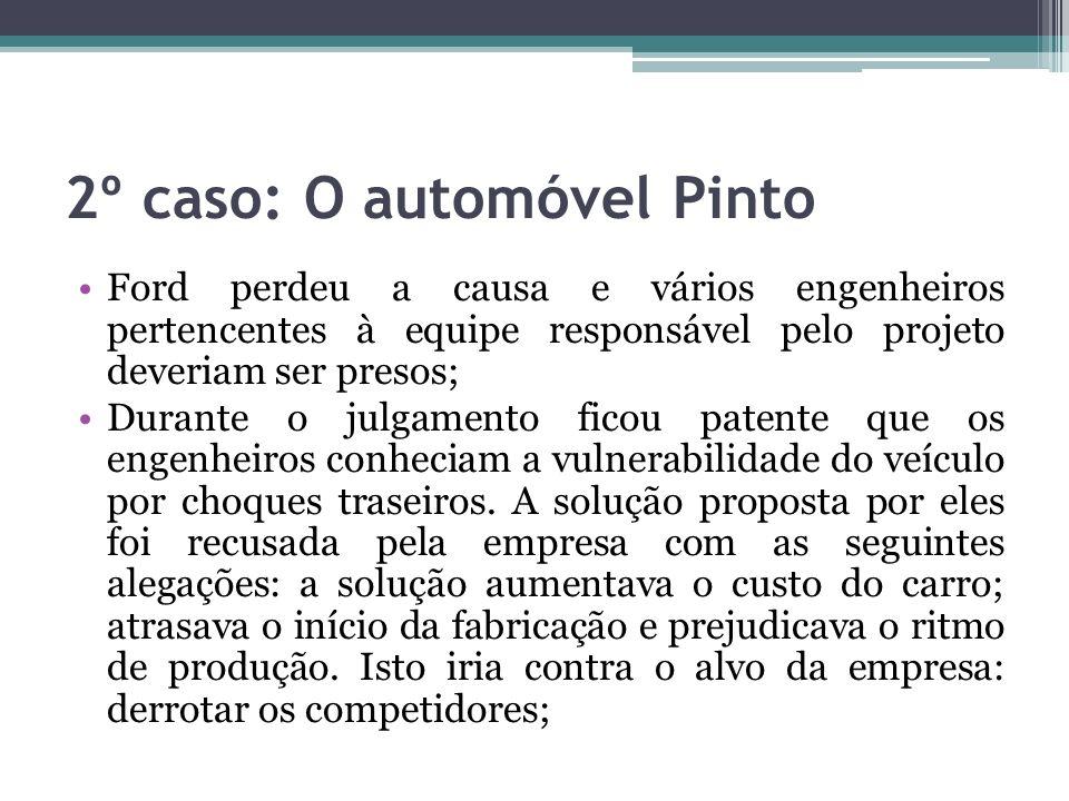 2º caso: O automóvel Pinto Ford perdeu a causa e vários engenheiros pertencentes à equipe responsável pelo projeto deveriam ser presos; Durante o julg