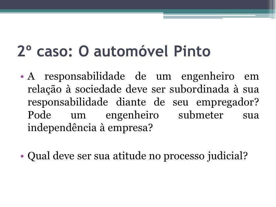 2º caso: O automóvel Pinto A responsabilidade de um engenheiro em relação à sociedade deve ser subordinada à sua responsabilidade diante de seu empreg