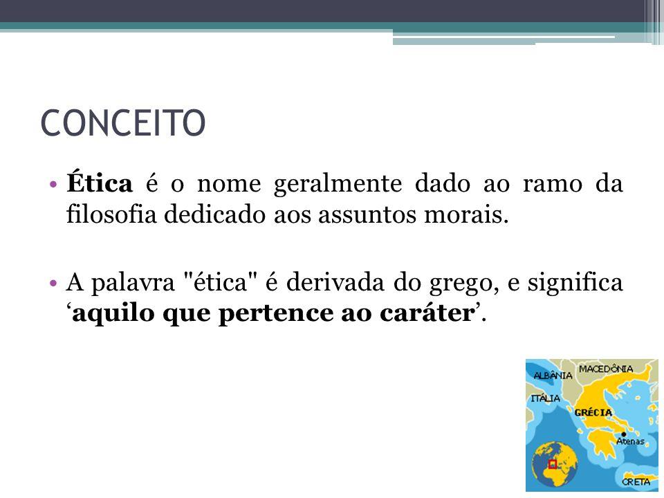 CONCEITO Ética é o nome geralmente dado ao ramo da filosofia dedicado aos assuntos morais. A palavra