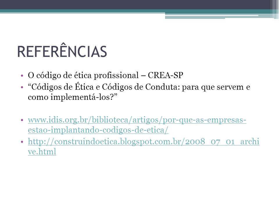 REFERÊNCIAS O código de ética profissional – CREA-SP Códigos de Ética e Códigos de Conduta: para que servem e como implementá-los? www.idis.org.br/bib