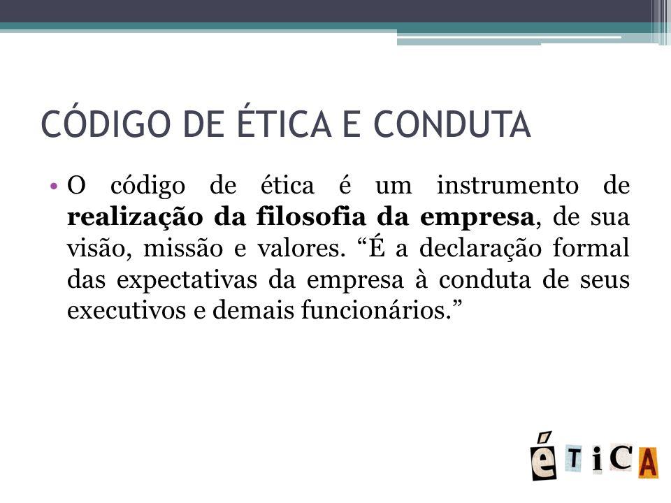 CÓDIGO DE ÉTICA E CONDUTA O código de ética é um instrumento de realização da filosofia da empresa, de sua visão, missão e valores. É a declaração for