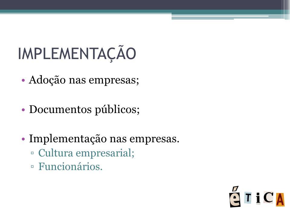 IMPLEMENTAÇÃO Adoção nas empresas; Documentos públicos; Implementação nas empresas. Cultura empresarial; Funcionários.