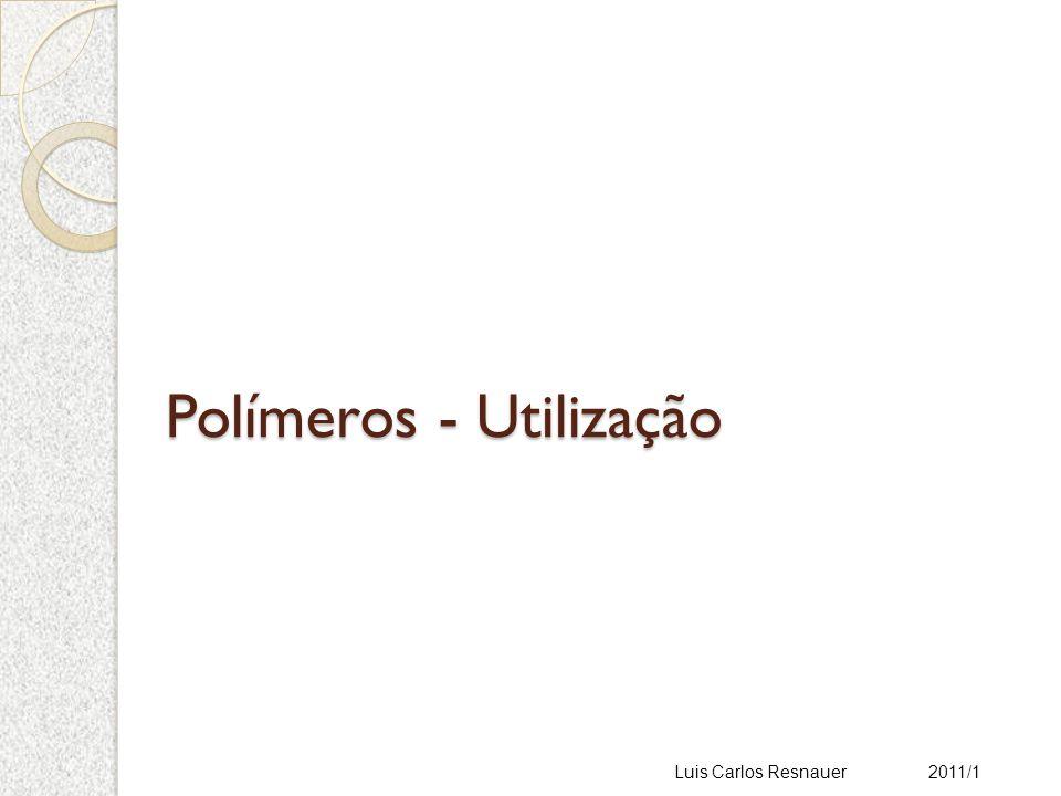 Polímeros - Utilização Luis Carlos Resnauer 2011/1