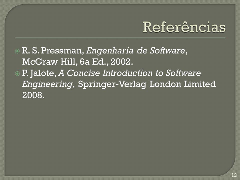 R. S. Pressman, Engenharia de Software, McGraw Hill, 6a Ed., 2002.