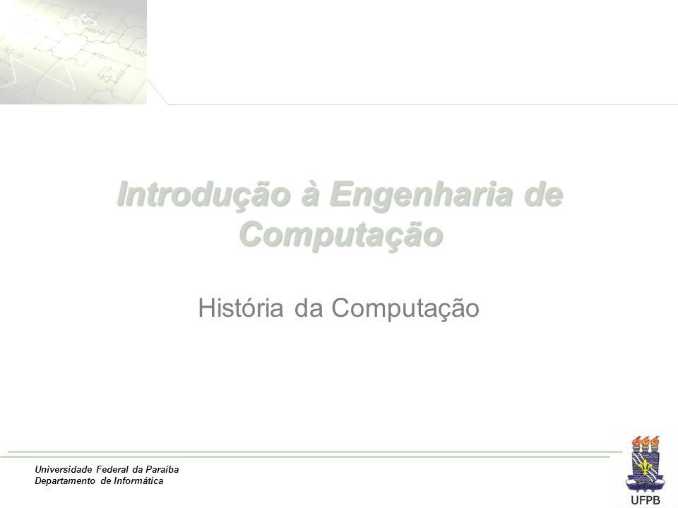 Universidade Federal da Paraíba Departamento de Informática Introdução à Engenharia de Computação História da Computação