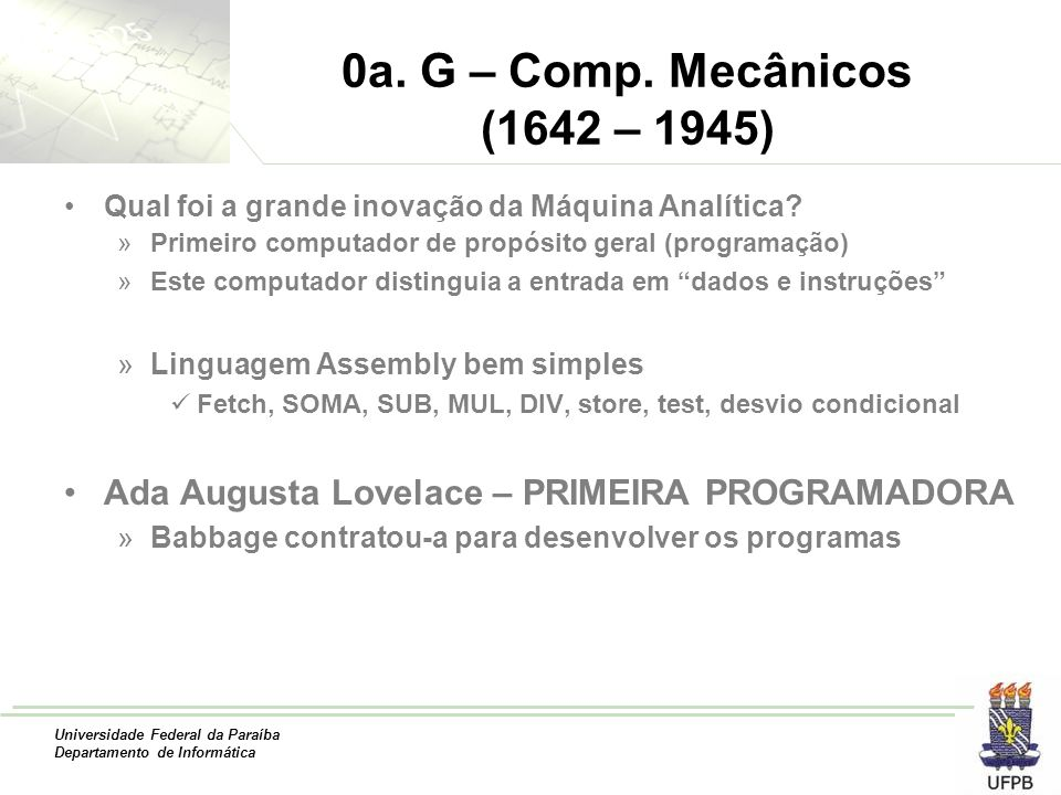 Universidade Federal da Paraíba Departamento de Informática 0a. G – Comp. Mecânicos (1642 – 1945) Qual foi a grande inovação da Máquina Analítica? »Pr