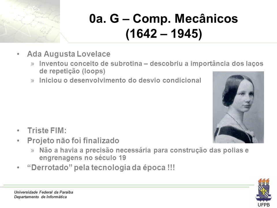 Universidade Federal da Paraíba Departamento de Informática 0a. G – Comp. Mecânicos (1642 – 1945) Ada Augusta Lovelace »Inventou conceito de subrotina