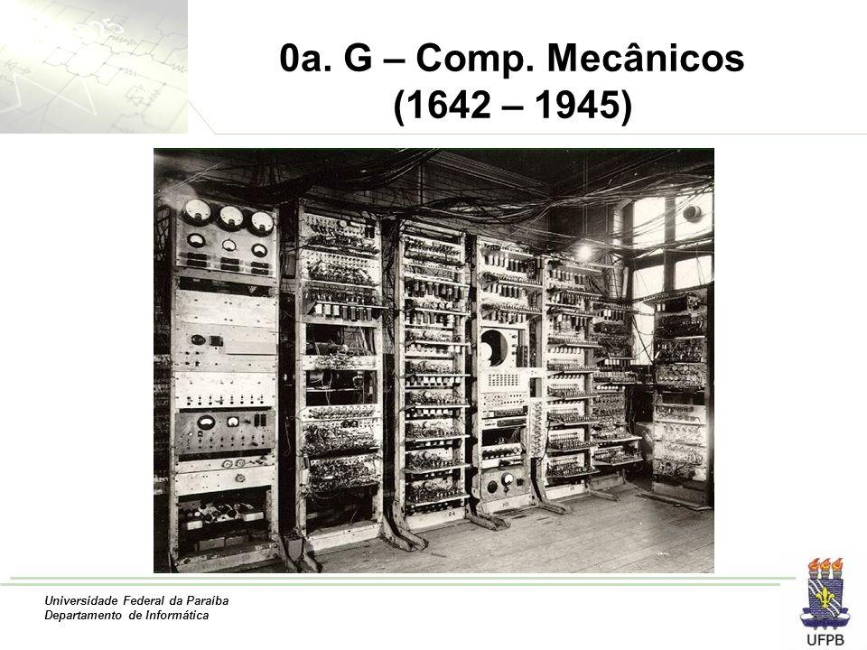 Universidade Federal da Paraíba Departamento de Informática 0a. G – Comp. Mecânicos (1642 – 1945)