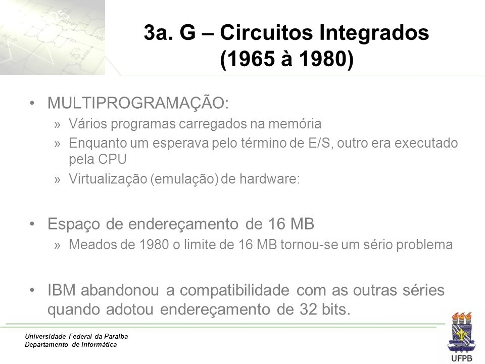 Universidade Federal da Paraíba Departamento de Informática 3a. G – Circuitos Integrados (1965 à 1980) MULTIPROGRAMAÇÃO: »Vários programas carregados
