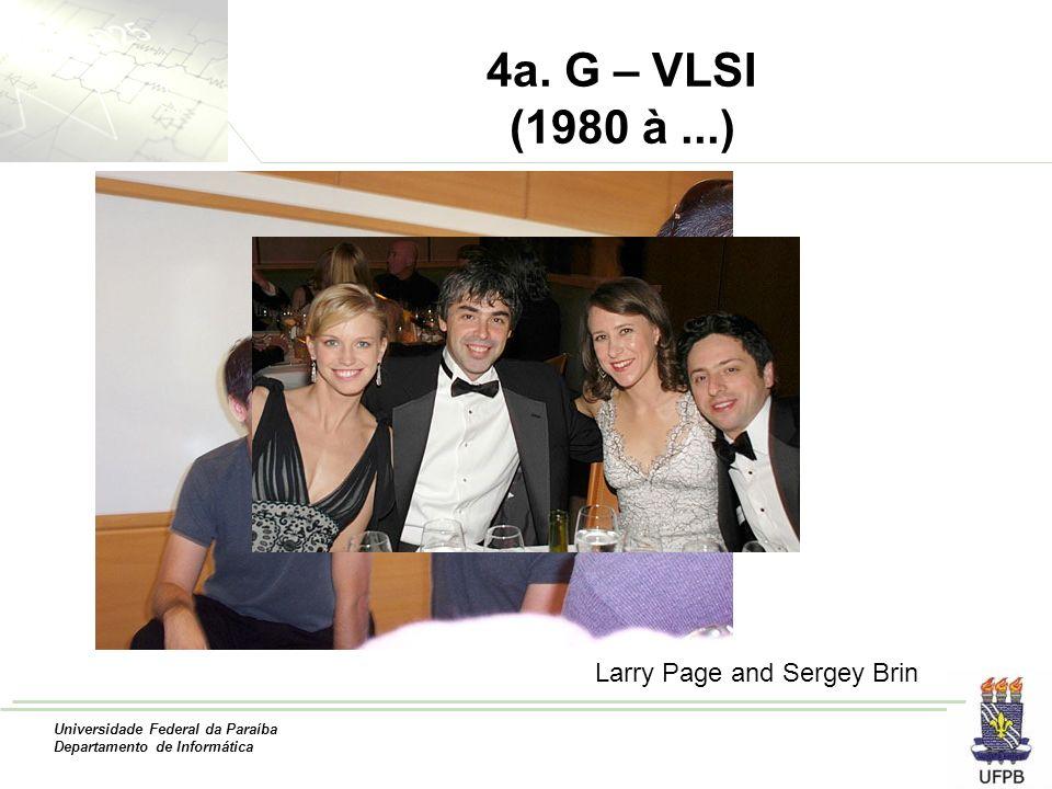 Universidade Federal da Paraíba Departamento de Informática 4a. G – VLSI (1980 à...) Larry Page and Sergey Brin