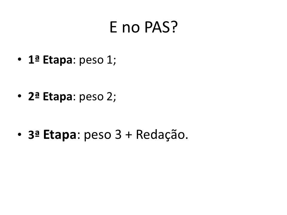 E no PAS? 1ª Etapa: peso 1; 2ª Etapa: peso 2; 3ª Etapa: peso 3 + Redação.