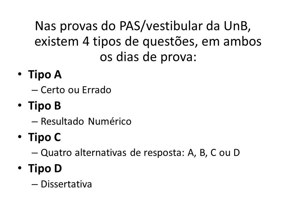 Nas provas do PAS/vestibular da UnB, existem 4 tipos de questões, em ambos os dias de prova: Tipo A – Certo ou Errado Tipo B – Resultado Numérico Tipo