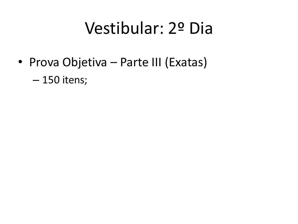 Vestibular: 2º Dia Prova Objetiva – Parte III (Exatas) – 150 itens;