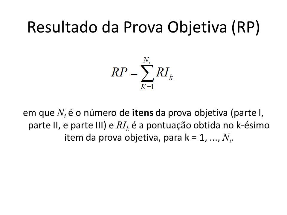 Resultado da Prova Objetiva (RP) em que N i é o número de itens da prova objetiva (parte I, parte II, e parte III) e RI k é a pontuação obtida no k-és