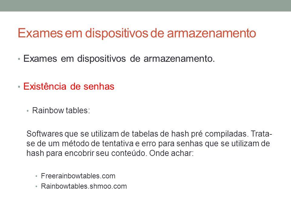 Exames em dispositivos de armazenamento Exames em dispositivos de armazenamento. Existência de senhas Rainbow tables: Softwares que se utilizam de tab