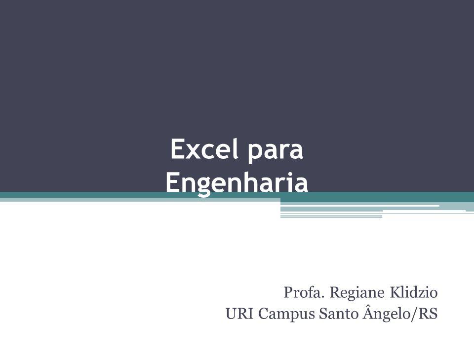 Excel para Engenharia Profa. Regiane Klidzio URI Campus Santo Ângelo/RS