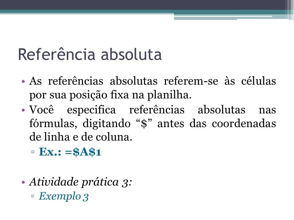 Referência absoluta As referências absolutas referem-se às células por sua posição fixa na planilha. Você especifica referências absolutas nas fórmula