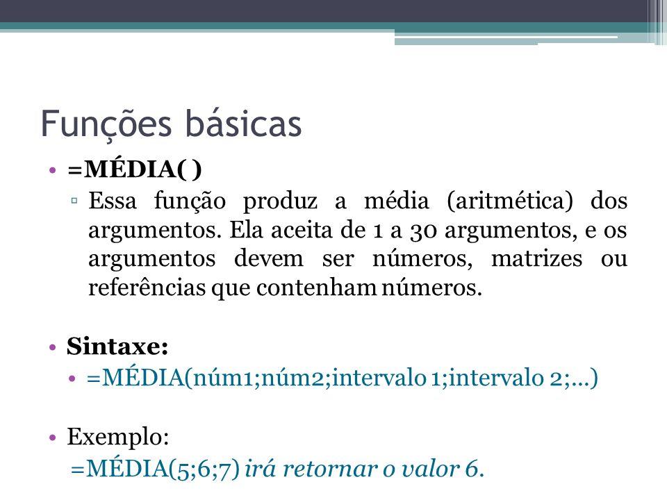 Funções básicas =MÉDIA( ) Essa função produz a média (aritmética) dos argumentos. Ela aceita de 1 a 30 argumentos, e os argumentos devem ser números,
