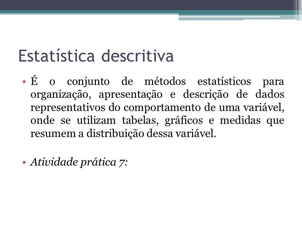 Estatística descritiva É o conjunto de métodos estatísticos para organização, apresentação e descrição de dados representativos do comportamento de um