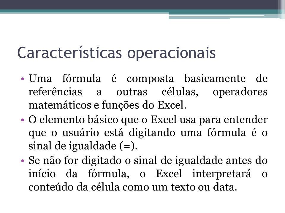 Características operacionais Uma fórmula é composta basicamente de referências a outras células, operadores matemáticos e funções do Excel. O elemento