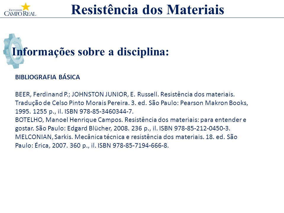Informações sobre a disciplina: BIBLIOGRAFIA BÁSICA BEER, Ferdinand P.; JOHNSTON JUNIOR, E.
