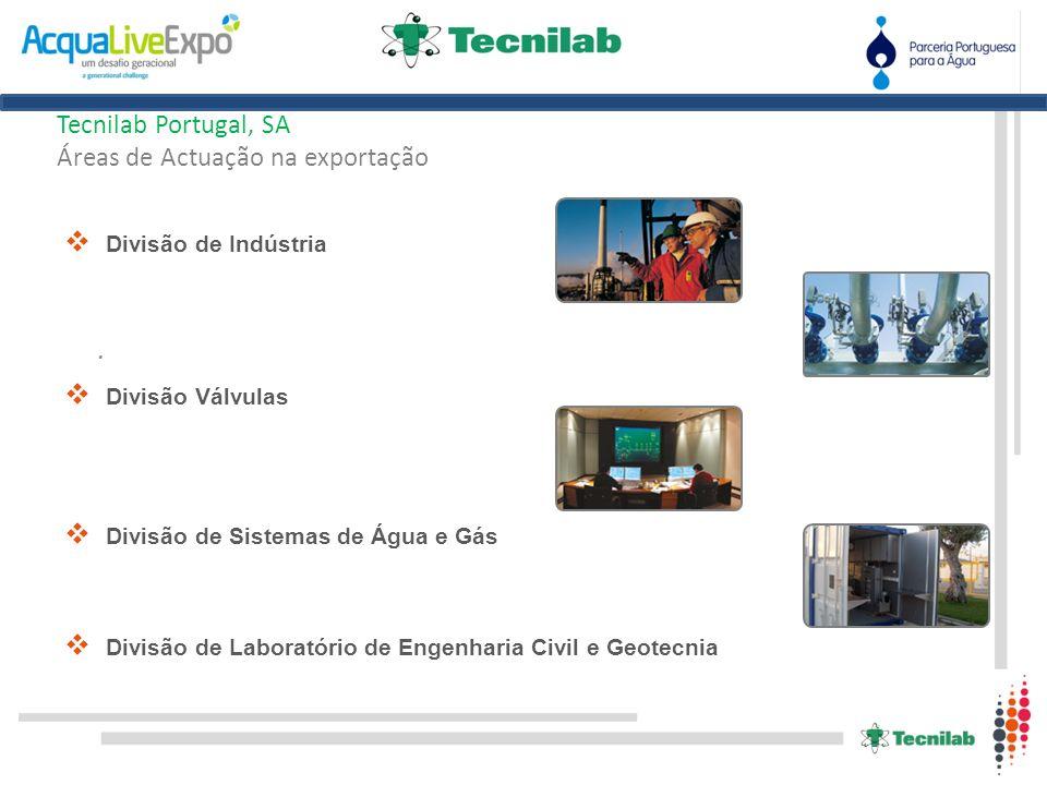 . Tecnilab Portugal, SA Áreas de Actuação na exportação Divisão de Laboratório de Engenharia Civil e Geotecnia Divisão Válvulas Divisão de Sistemas de