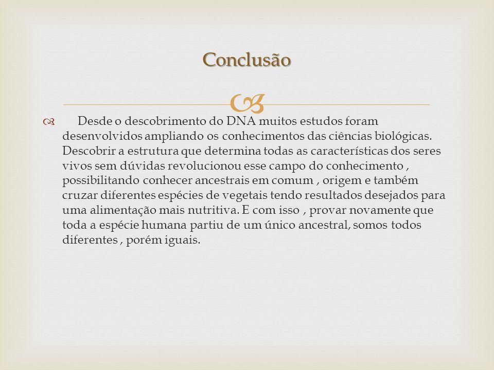 Desde o descobrimento do DNA muitos estudos foram desenvolvidos ampliando os conhecimentos das ciências biológicas.