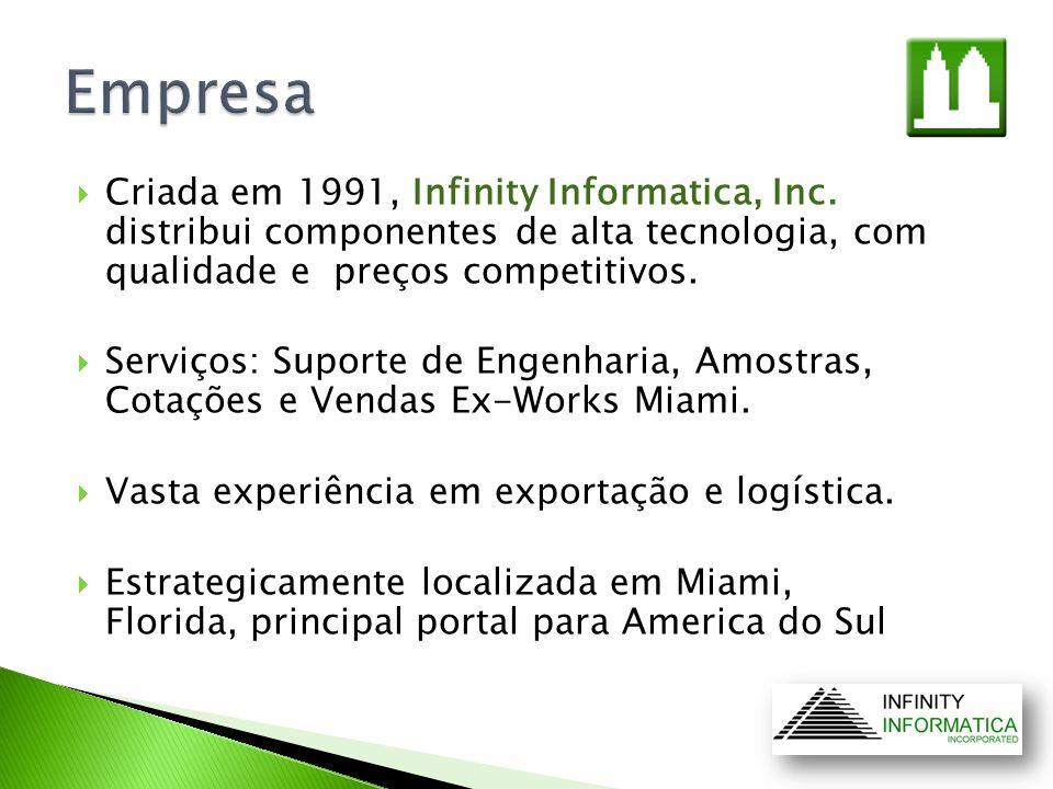 Criada em 1991, Infinity Informatica, Inc. distribui componentes de alta tecnologia, com qualidade e preços competitivos. Serviços: Suporte de Engenha