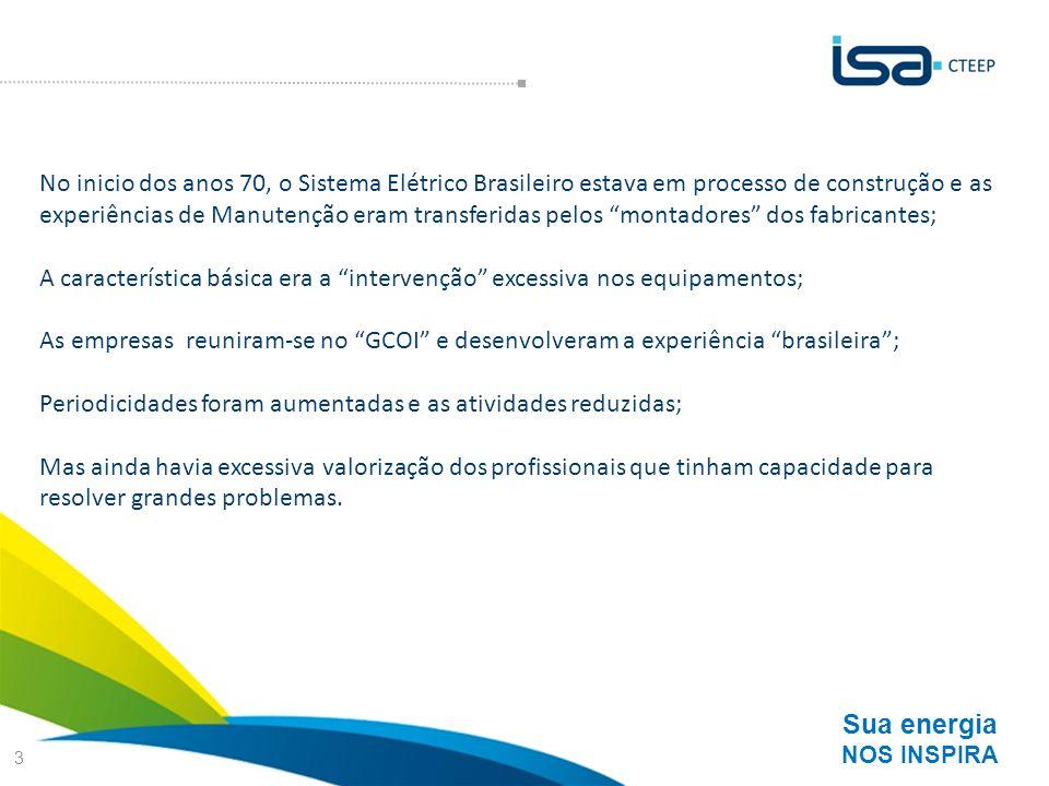 Sua energia NOS INSPIRA 3 No inicio dos anos 70, o Sistema Elétrico Brasileiro estava em processo de construção e as experiências de Manutenção eram t