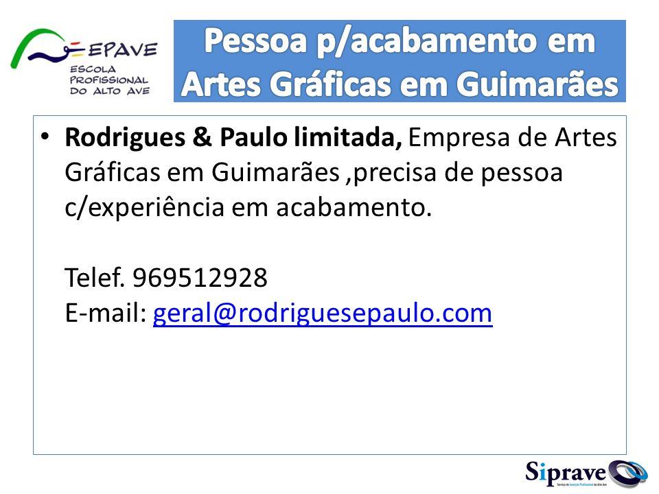Rodrigues & Paulo limitada, Empresa de Artes Gráficas em Guimarães,precisa de pessoa c/experiência em acabamento. Telef. 969512928 E-mail: geral@rodri