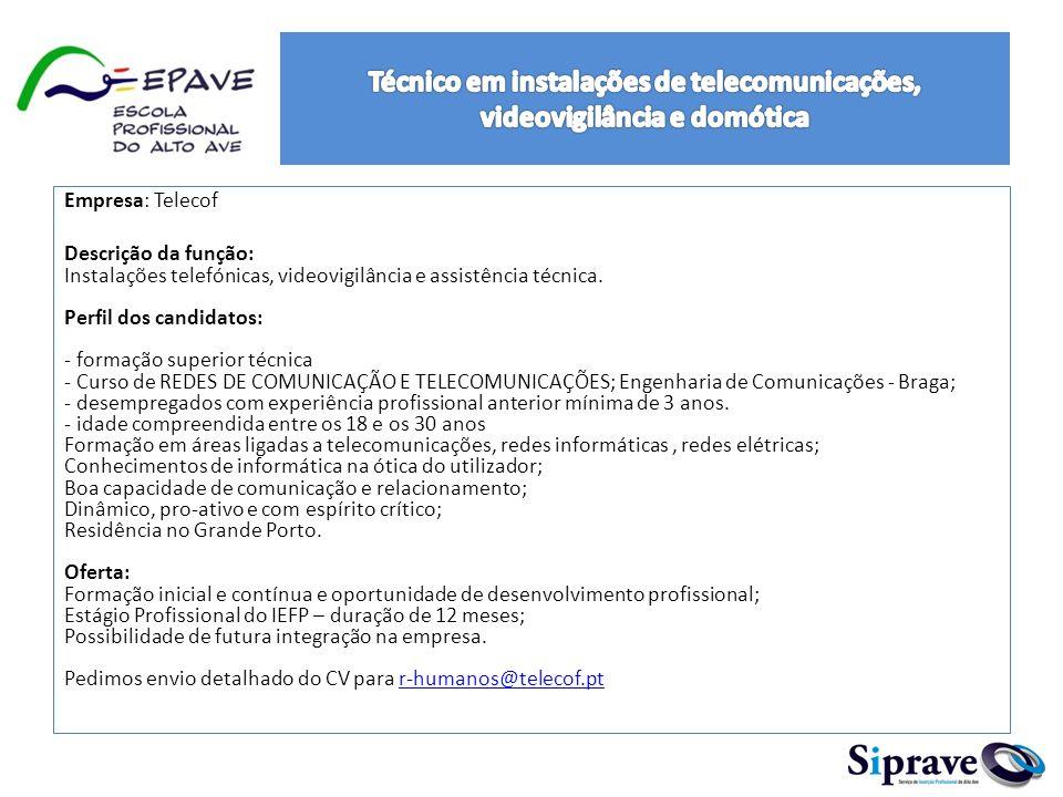 Empresa: Telecof Descrição da função: Instalações telefónicas, videovigilância e assistência técnica.