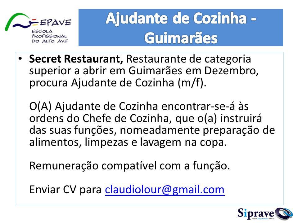 Secret Restaurant, Restaurante de categoria superior a abrir em Guimarães em Dezembro, procura Ajudante de Cozinha (m/f). O(A) Ajudante de Cozinha enc