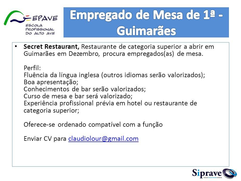 Secret Restaurant, Restaurante de categoria superior a abrir em Guimarães em Dezembro, procura empregados(as) de mesa. Perfil: Fluência da língua ingl