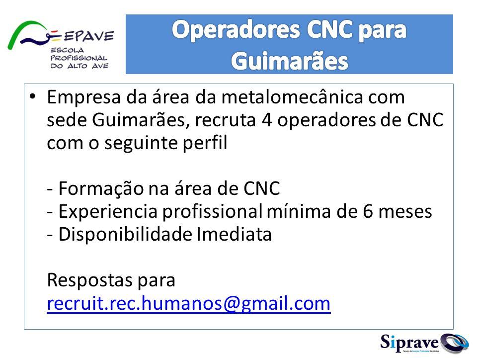 Empresa da área da metalomecânica com sede Guimarães, recruta 4 operadores de CNC com o seguinte perfil - Formação na área de CNC - Experiencia profis