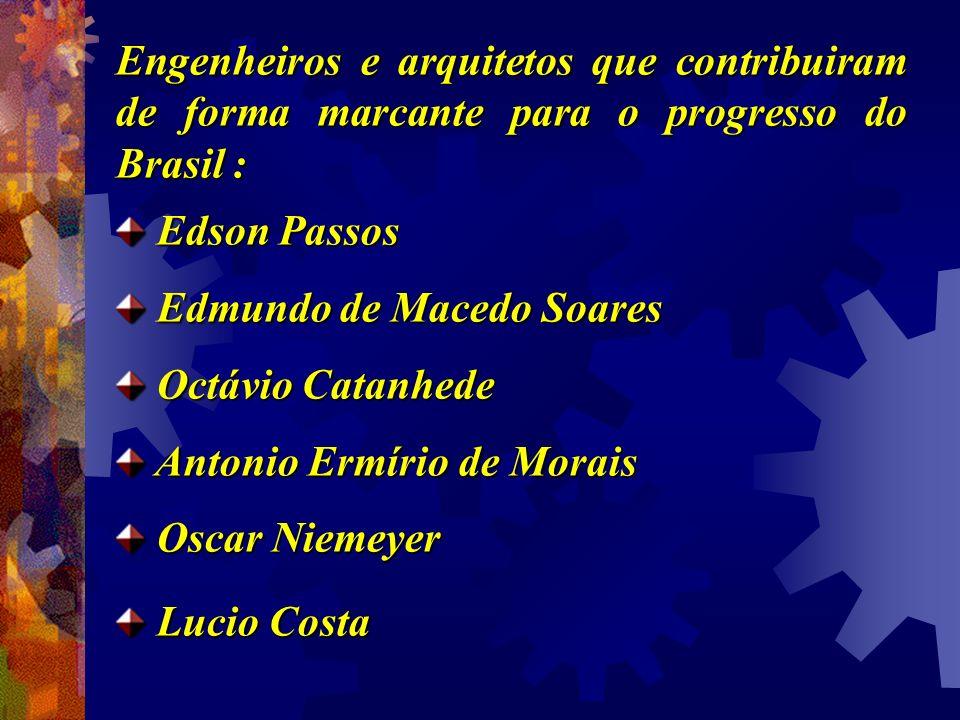 Engenheiros e arquitetos que contribuiram de forma marcante para o progresso do Brasil : Edson Passos Edson Passos Edmundo de Macedo Soares Edmundo de