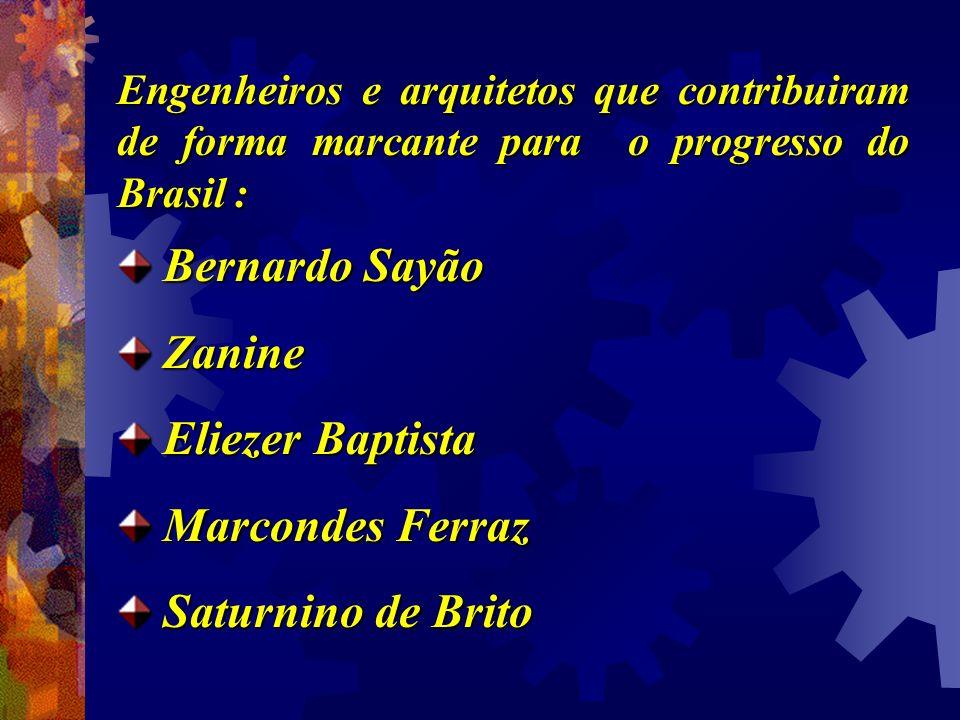 Engenheiros e arquitetos que contribuiram de forma marcante para o progresso do Brasil : Bernardo Sayão Bernardo Sayão Zanine Zanine Eliezer Baptista