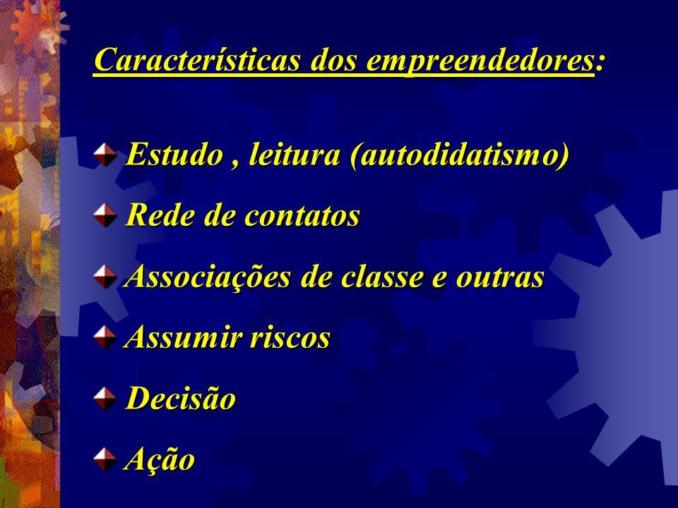 Características dos empreendedores: Estudo, leitura (autodidatismo) Estudo, leitura (autodidatismo) Rede de contatos Rede de contatos Associações de c