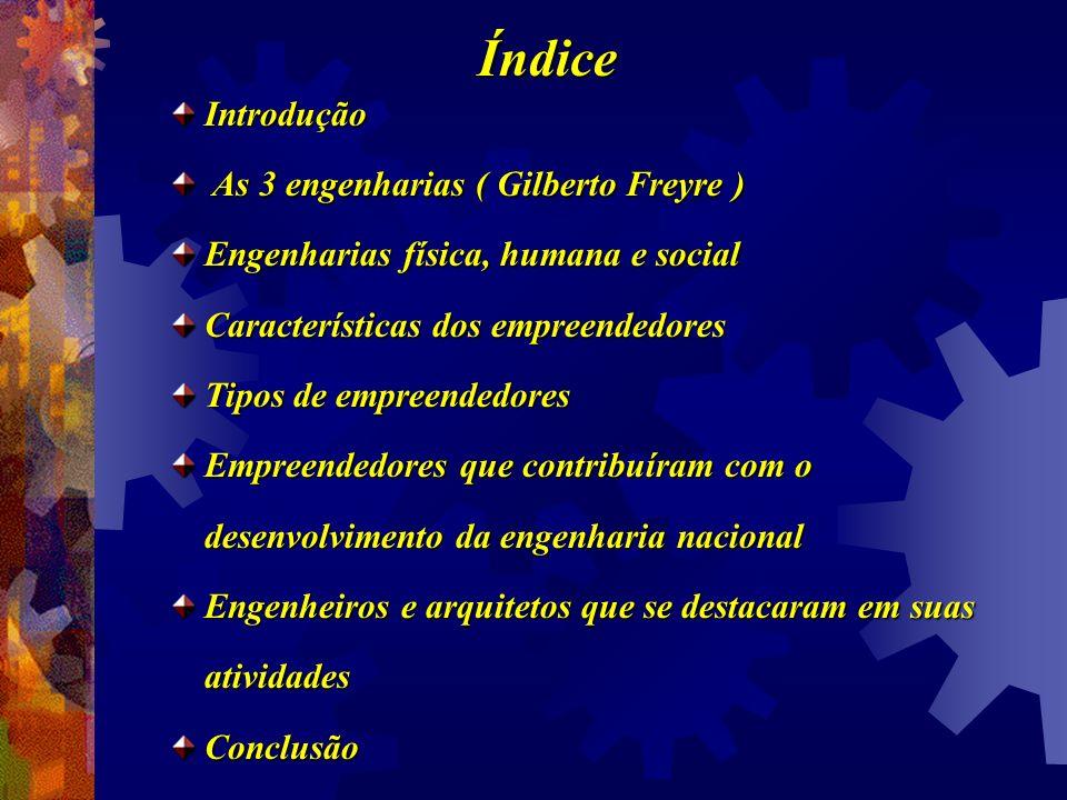 Introdução As 3 engenharias ( Gilberto Freyre ) As 3 engenharias ( Gilberto Freyre ) Engenharias física, humana e social Características dos empreende