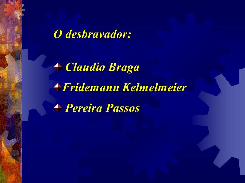 O desbravador: Claudio Braga Claudio Braga Fridemann Kelmelmeier Pereira Passos Pereira Passos