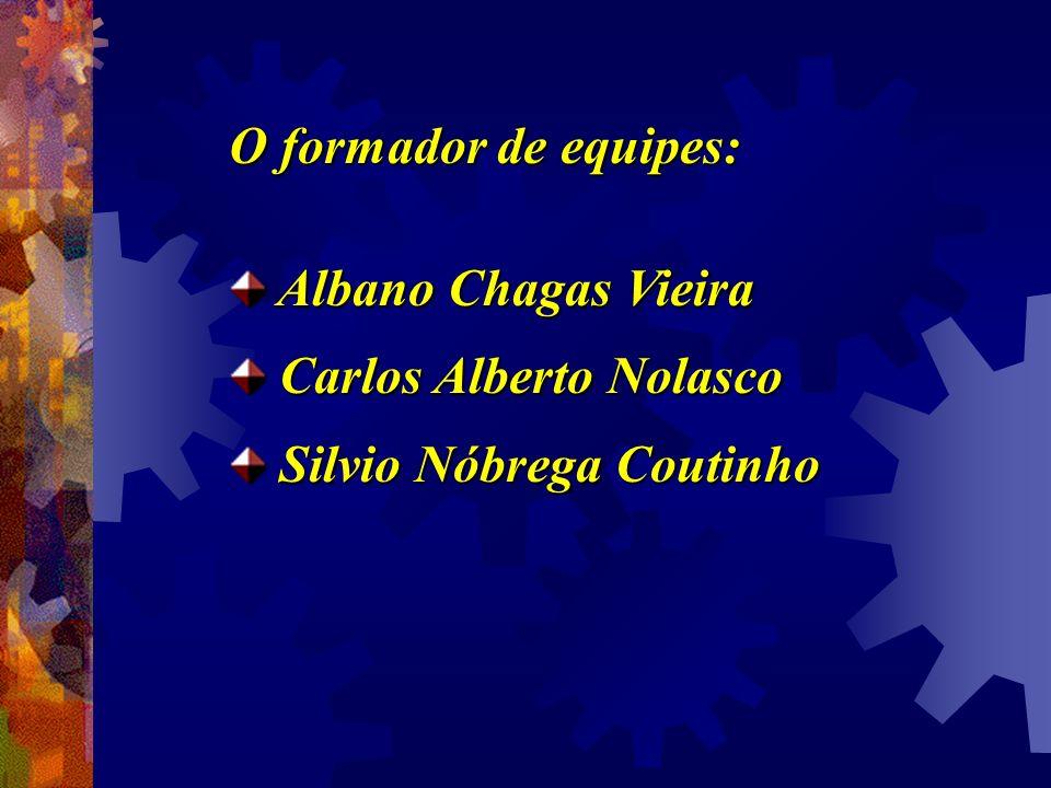 O formador de equipes: Albano Chagas Vieira Albano Chagas Vieira Carlos Alberto Nolasco Carlos Alberto Nolasco Silvio Nóbrega Coutinho Silvio Nóbrega
