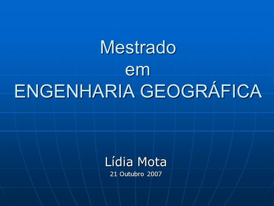 Mestrado em ENGENHARIA GEOGRÁFICA Lídia Mota 21 Outubro 2007