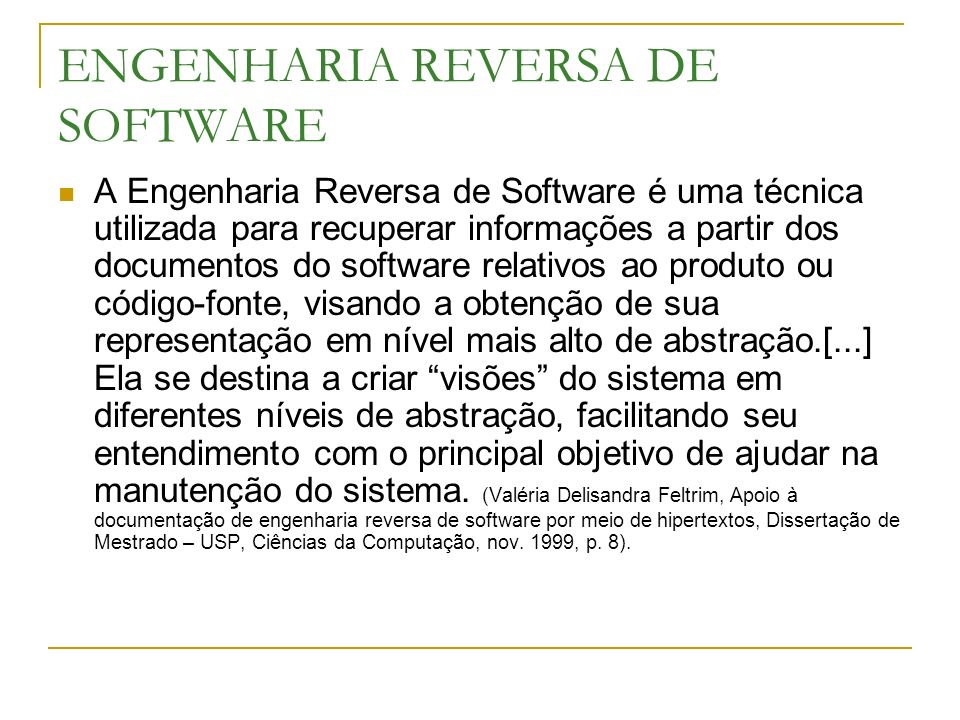 ENGENHARIA REVERSA DE SOFTWARE A Engenharia Reversa de Software é uma técnica utilizada para recuperar informações a partir dos documentos do software