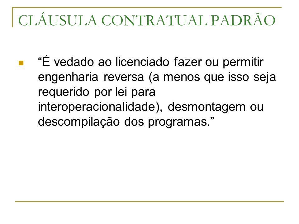 CLÁUSULA CONTRATUAL PADRÃO É vedado ao licenciado fazer ou permitir engenharia reversa (a menos que isso seja requerido por lei para interoperacionali