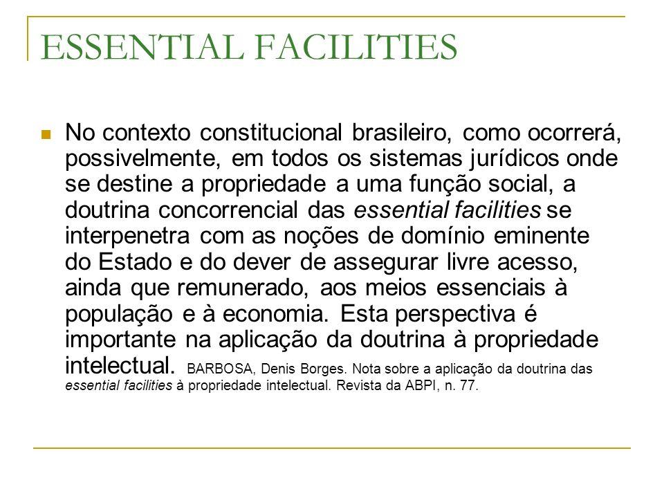 ESSENTIAL FACILITIES No contexto constitucional brasileiro, como ocorrerá, possivelmente, em todos os sistemas jurídicos onde se destine a propriedade