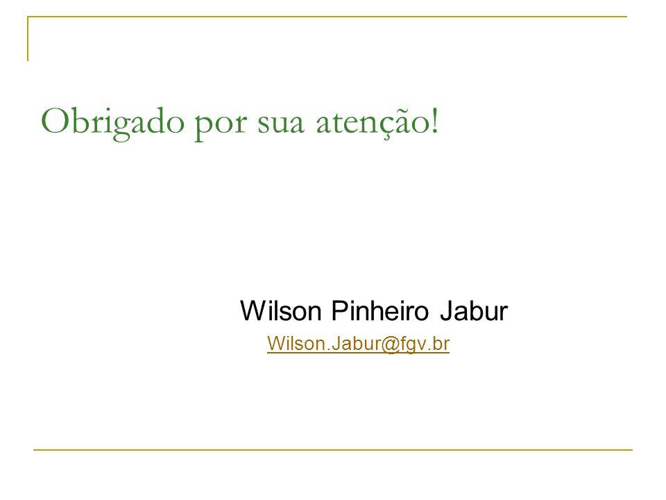Obrigado por sua atenção! Wilson Pinheiro Jabur Wilson.Jabur@fgv.br