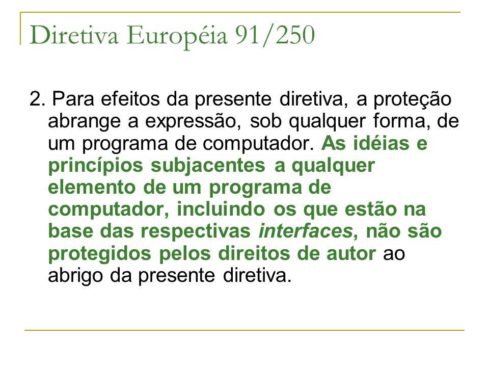 Diretiva Européia 91/250 2. Para efeitos da presente diretiva, a proteção abrange a expressão, sob qualquer forma, de um programa de computador. As id
