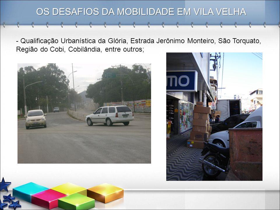 OS DESAFIOS DA MOBILIDADE EM VILA VELHA - Qualificação Urbanística da Glória, Estrada Jerônimo Monteiro, São Torquato, Região do Cobi, Cobilândia, ent